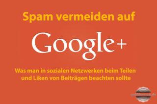 Spam bei Google+ vermeiden & Google+ richtig nutzen
